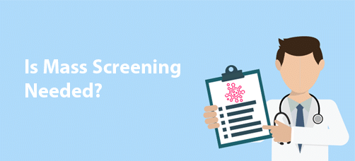 COVID-19: Is Mass Screening Needed?