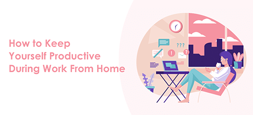 How to Keep Yourself Productive During Work From Home